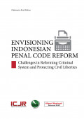 Envisioning Indonesian Criminal Code Reform: Challenges in Reforming Criminal System and Protecting Civil Liberties