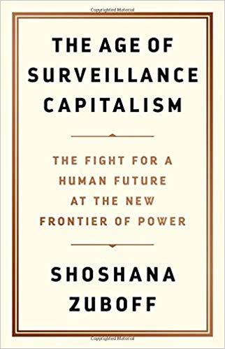 The Age of Surveillance Capitalism : The Fight for a Human Future at the New Frontier of Power