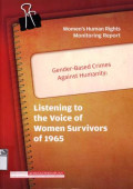 Women`s human rights monitoring report gender-based crimes against humanity: Listening to the voices of women survivors of 1965