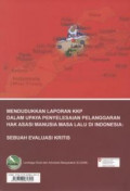 Mendudukkan laporan KKP dalam upaya penyelesaian pelanggaran Hak Asasi Manusia masa lalu di Indonesia: Sebuah evaluasi kritis = Placing the final report of The Commission of Truth and Friendship (CTF) Indonesia-Timor Leste in the process of the settlement of past human rights violations in Indonesia: a critical evaluation