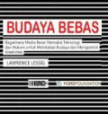 Budaya bebas: bagaimana media besar memakai teknologi dan hukum untuk membatasi budaya dan mengontrol kreativitas = Free culture: How big media uses technology and the law to lock down culture and control creativity