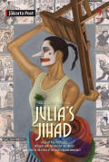Julia's Jihad: Tales of the Politically, Sexually and Religiously Incorrect, Living in the Chaos of the Biggest Muslim Democracy