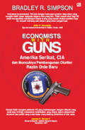 Economists with Guns: Amerika Serikat, CIA dan Munculnya Pembangunan Otoriter Rezim Orde Baru = Economists with Guns: Authoritarian Development and U.S.-Indonesian Relations, 1960-1968