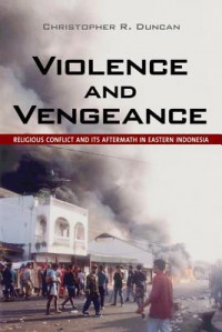 Image of Violence and Vengeance : Religious Conflict and its Aftermath in Eastern Indonesia