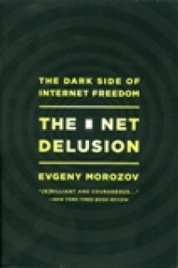 Image of The Net Delusion: The Dark Side Of Internet Freedom